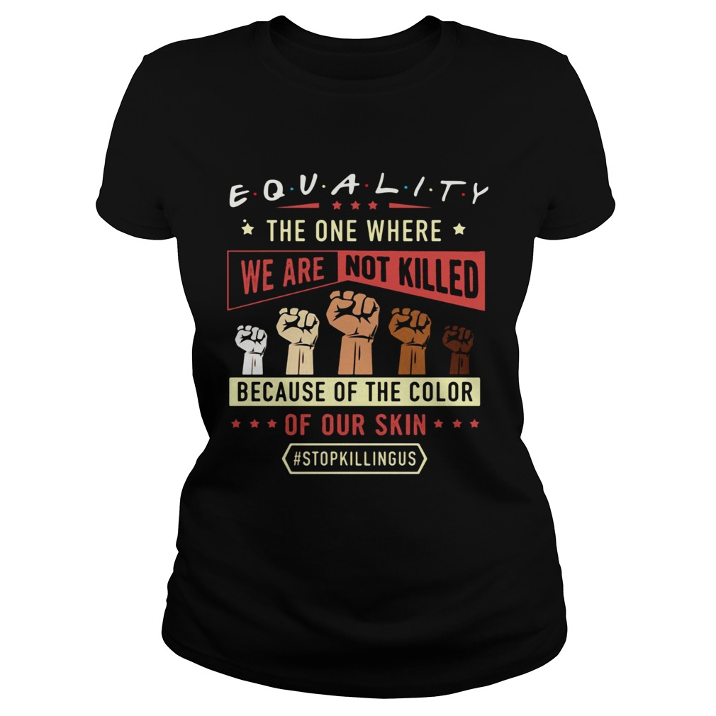 Equality The One Where We Are Not Killed Because Of The Color Of Out Skin Stopkillngus Black Lives Classic Ladies