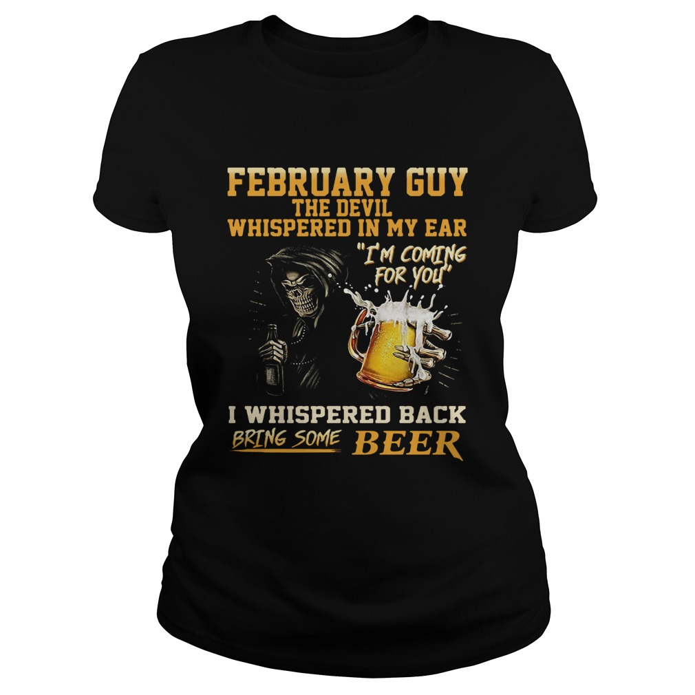 February guy the devil whispered in my ear Im coming for you I whispered back bring some beer shir Classic Ladies