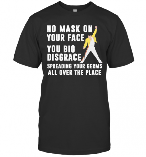 Freddie Mercury No Mask On Your Face You Big Disgrace Spreading Your Germs All Over The Place T-Shirt Classic Men's T-shirt