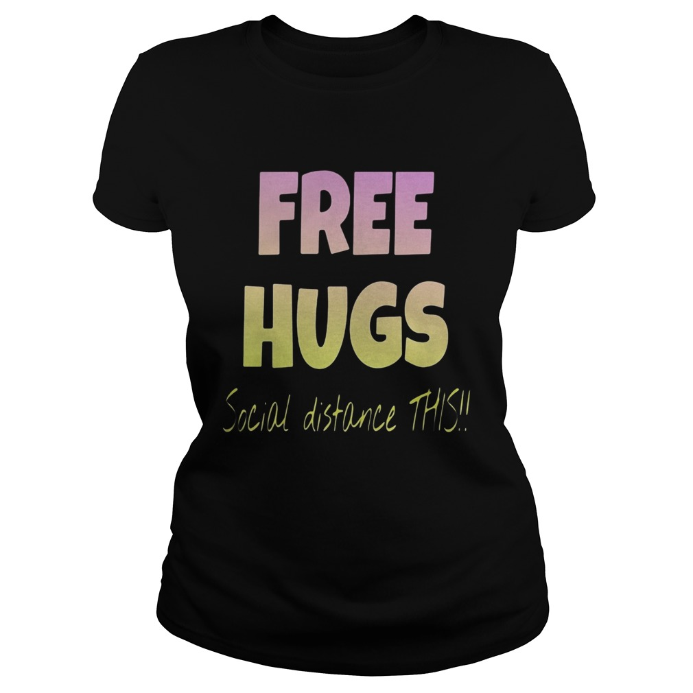 Free Hugs Social Distance This Classic Ladies