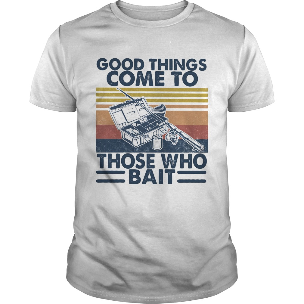 Good Things Come To Those Who Bait Vintage Retro  Unisex