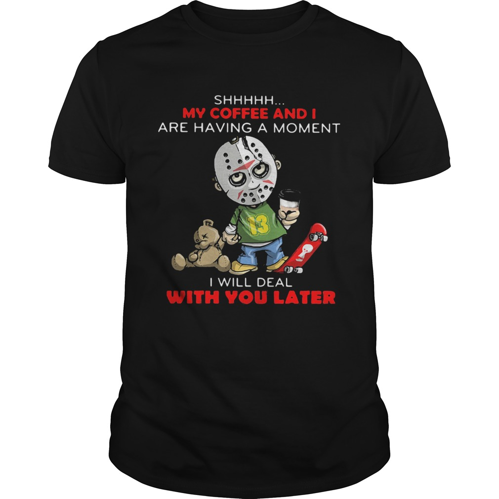 Halloween michael myers shhh my coffee and i are having a moment i will deal with you later Unisex