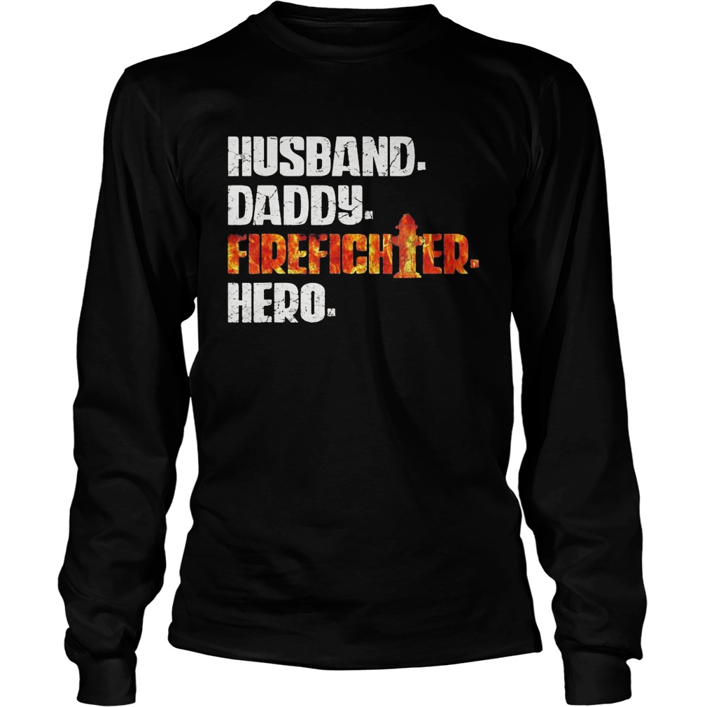 Husband daddy firefighter hero  Long Sleeve
