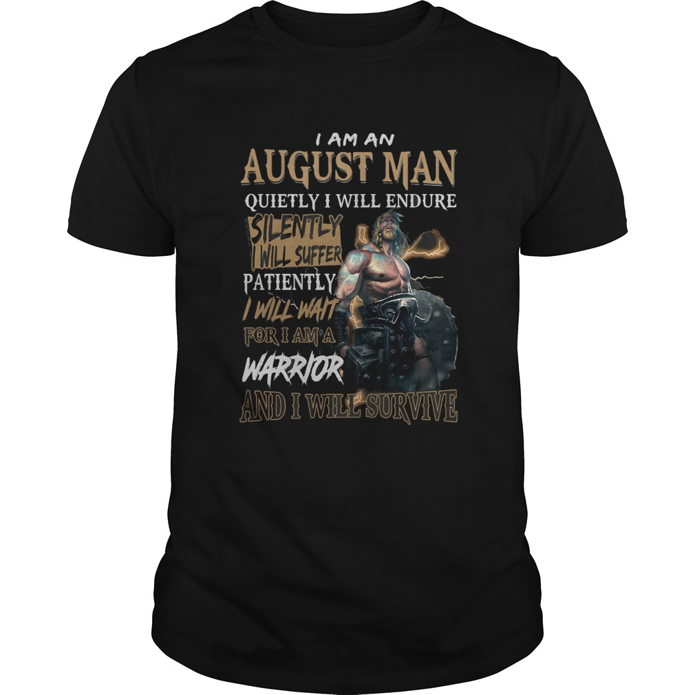 I am a august man quietly i will endure patiently warrior  Unisex