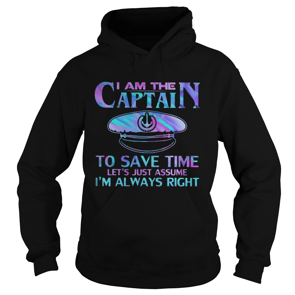 I am the captain to save time lets just assume im always right police  Hoodie