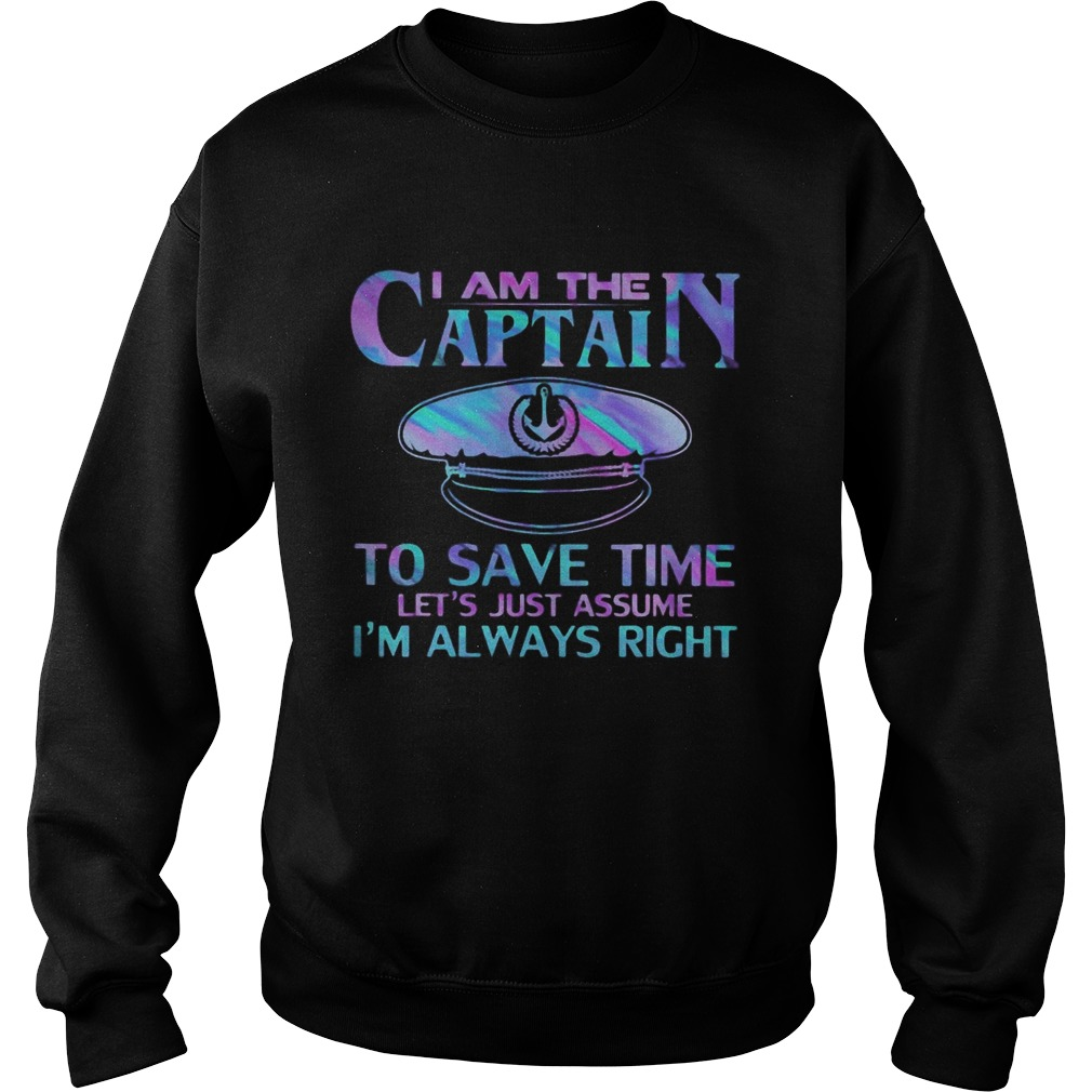 I am the captain to save time lets just assume im always right police  Sweatshirt