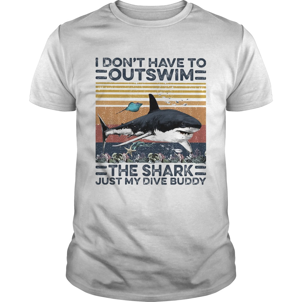 I dont have to outswim the shark just my dive buddy vintage retro  Unisex