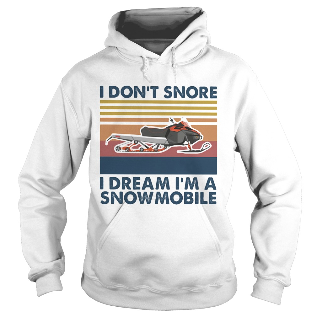 I dont snore i dream im a snowmobile vintage retro  Hoodie