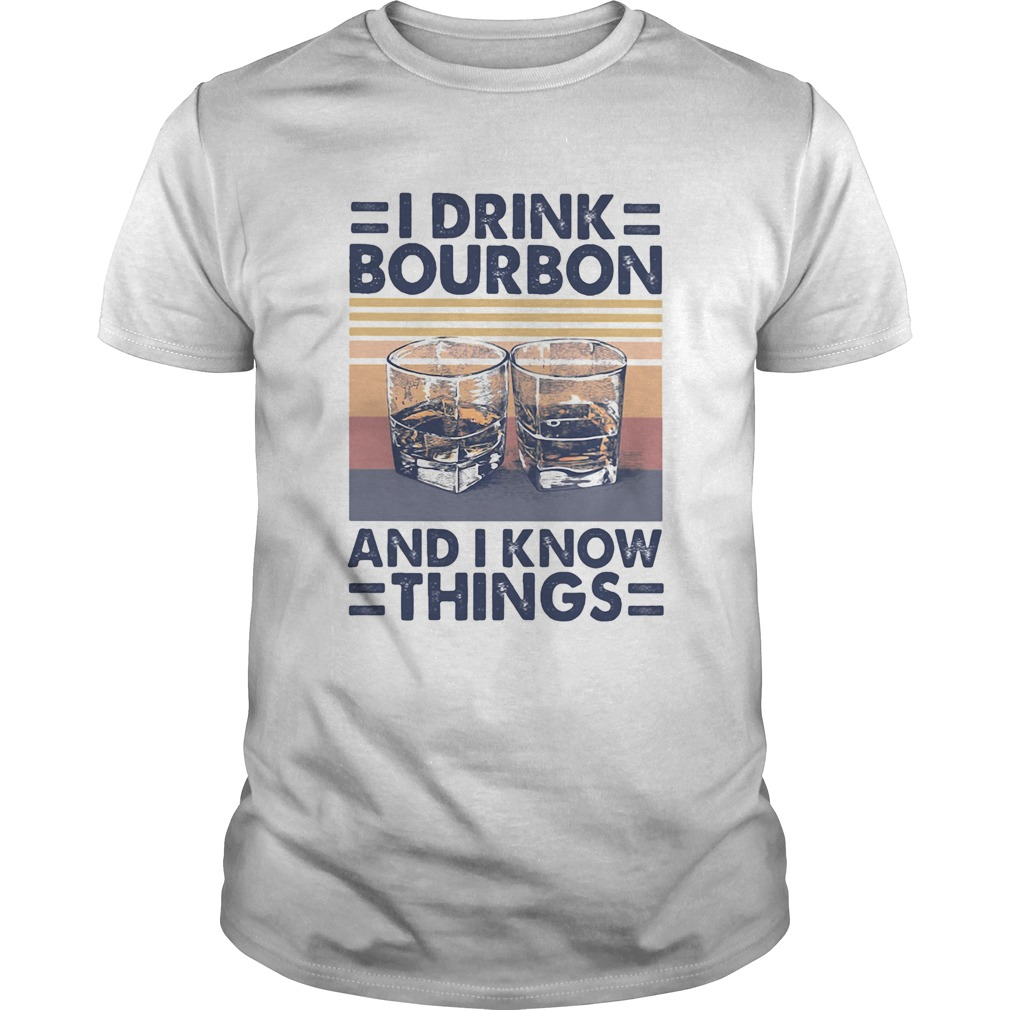 I drink bourbon and i know things vintage retro  Unisex