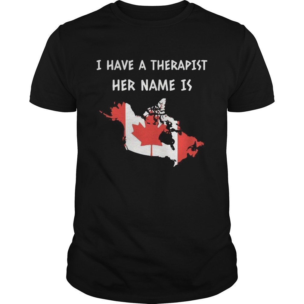I Have A Therapist Her Name Is Canada  Unisex