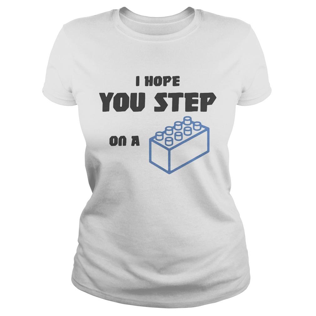 I hope you step on a lego brick  Classic Ladies