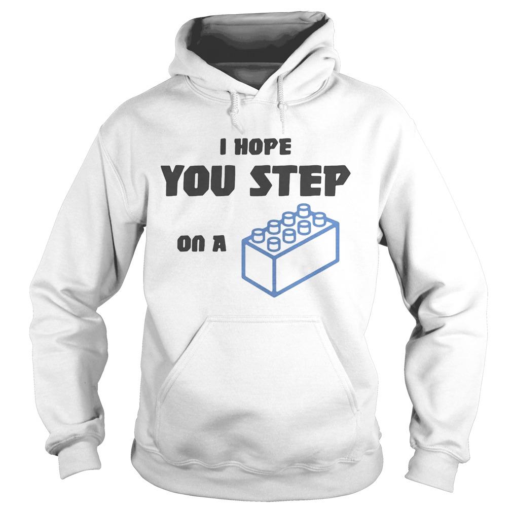 I hope you step on a lego brick  Hoodie