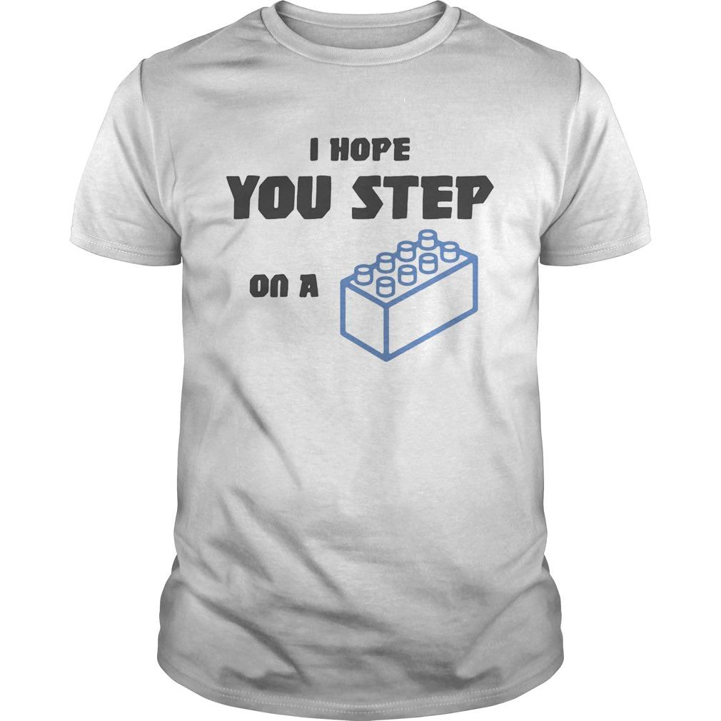 I hope you step on a lego brick  Unisex