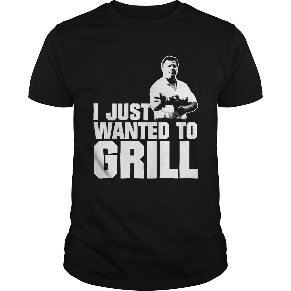 I Just Wanted To Grill  Unisex