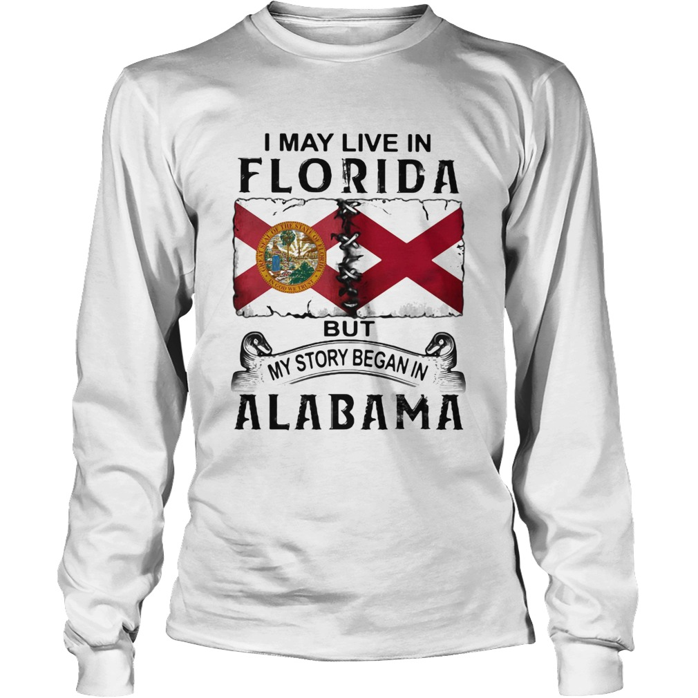I may live in Florida but my story began in Alabama  Long Sleeve