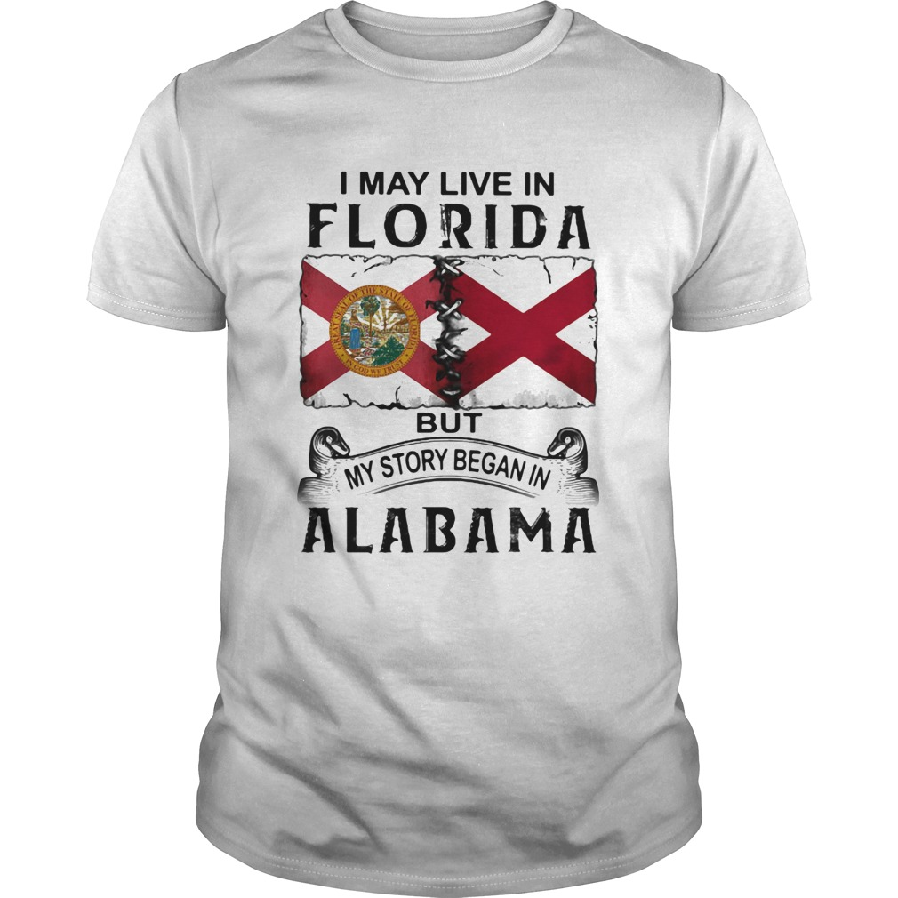 I may live in Florida but my story began in Alabama  Unisex