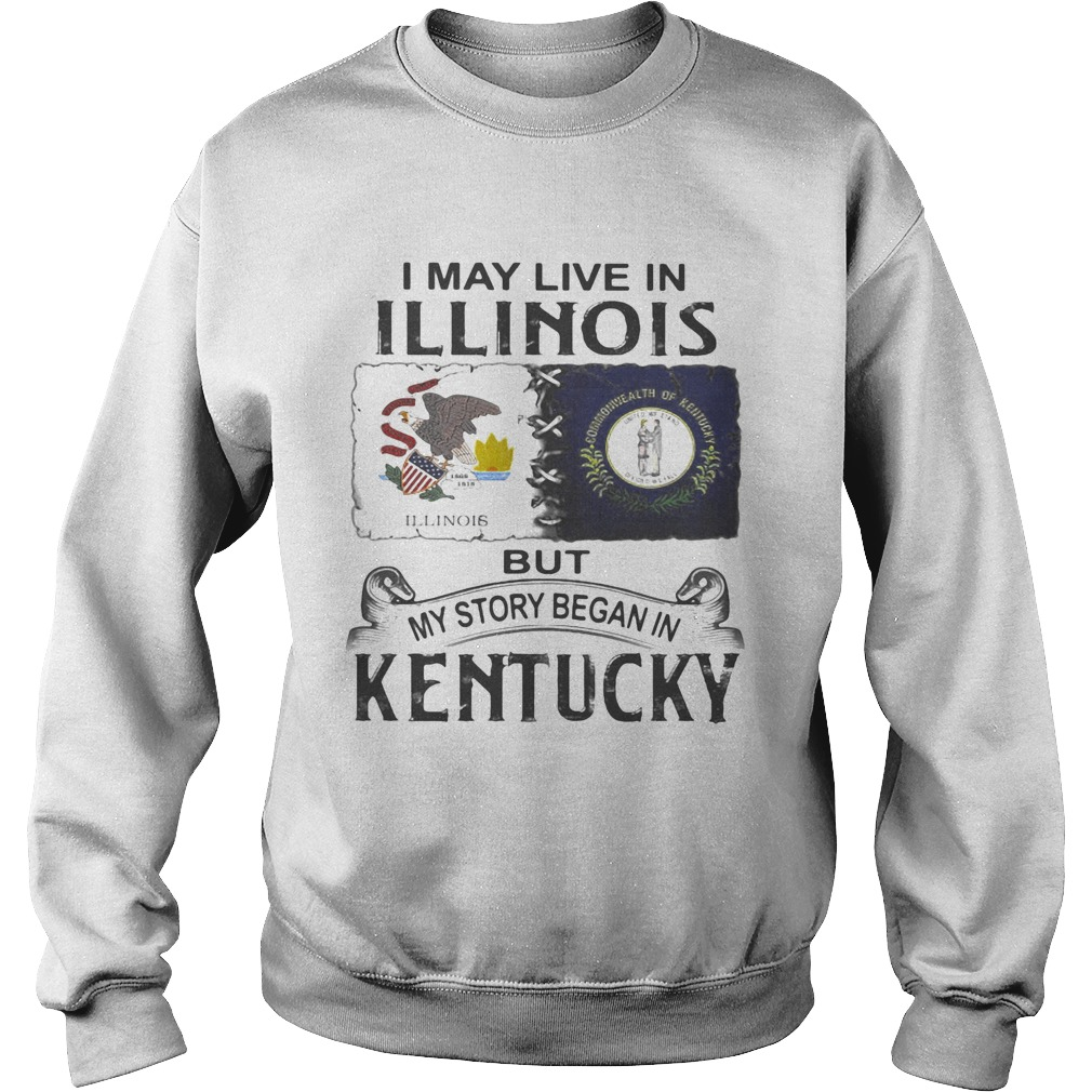 I may live in illinois but my story began in kentucky  Sweatshirt
