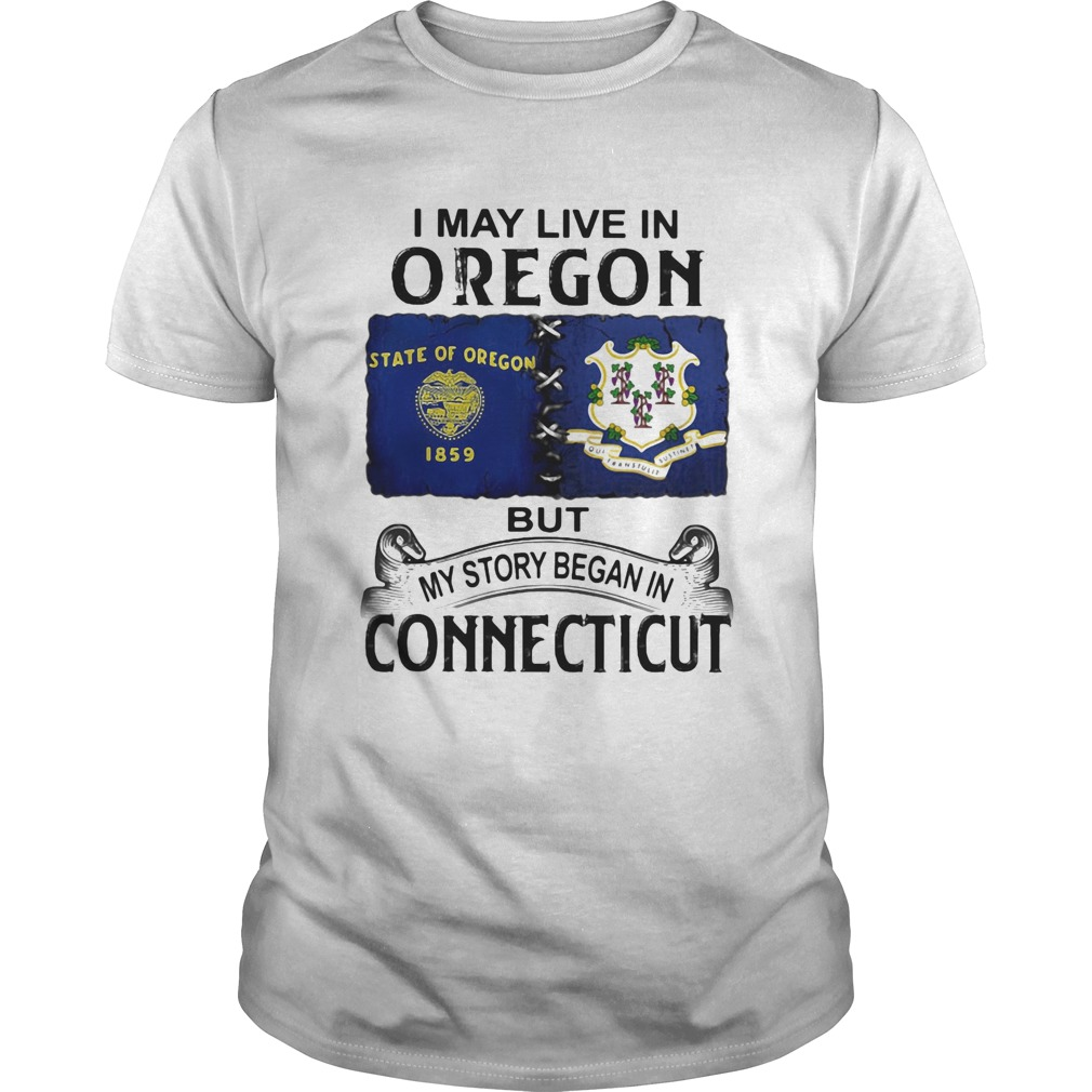 I may live in oregon but my story began in connecticut  Unisex