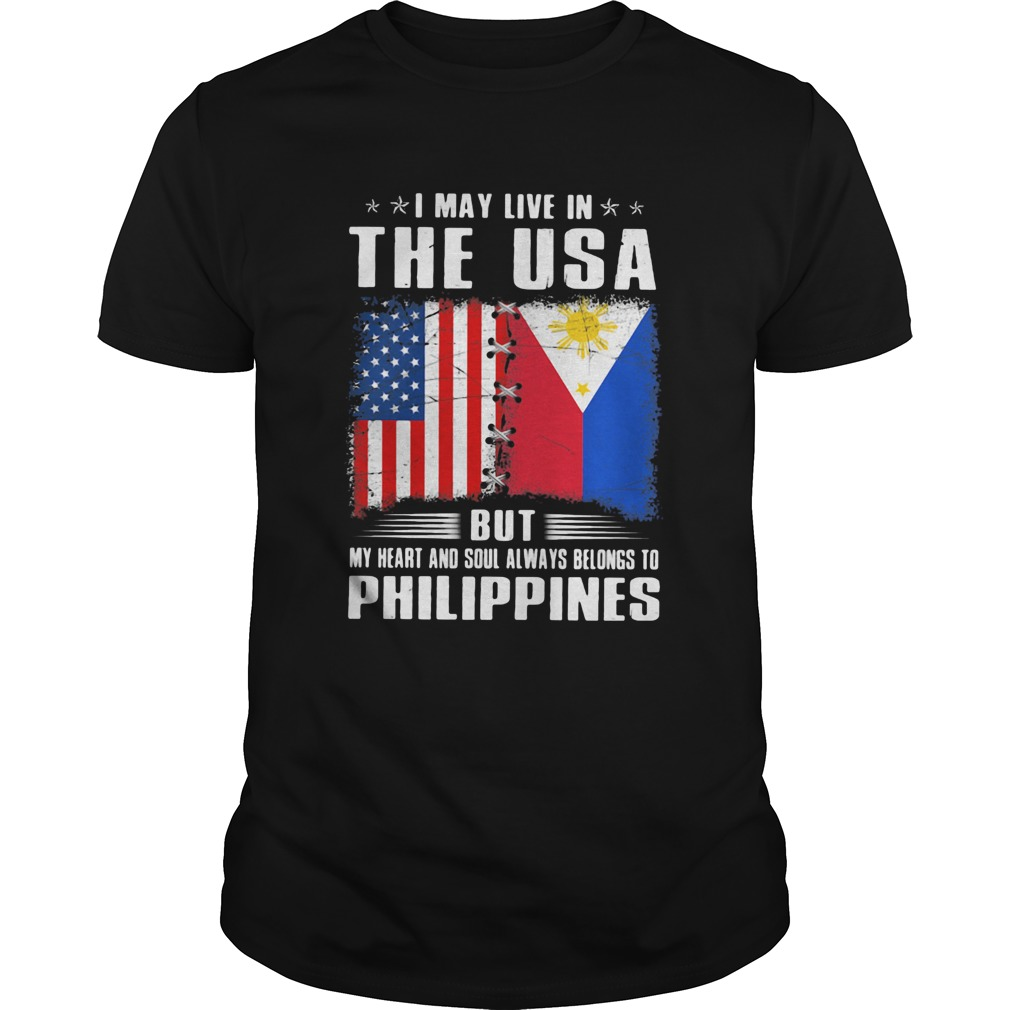 I May Live In The USA But My Heart And Soul Always Belongs To Philippines Flag  Unisex