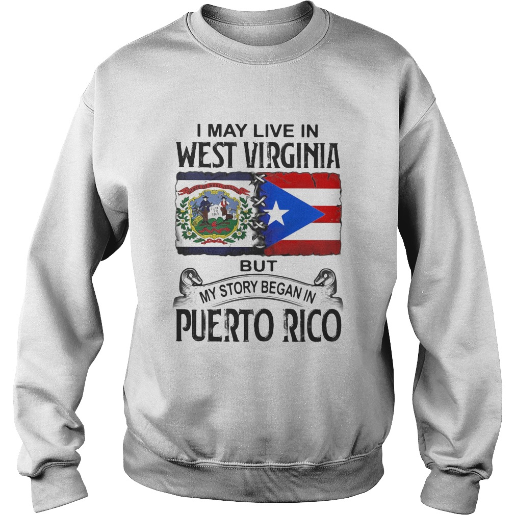 I may live in west virginia but my story began in puerto rico  Sweatshirt