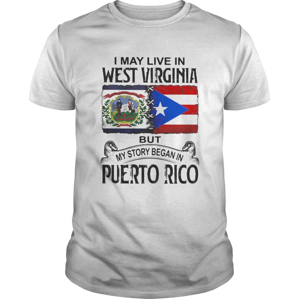I may live in west virginia but my story began in puerto rico  Unisex