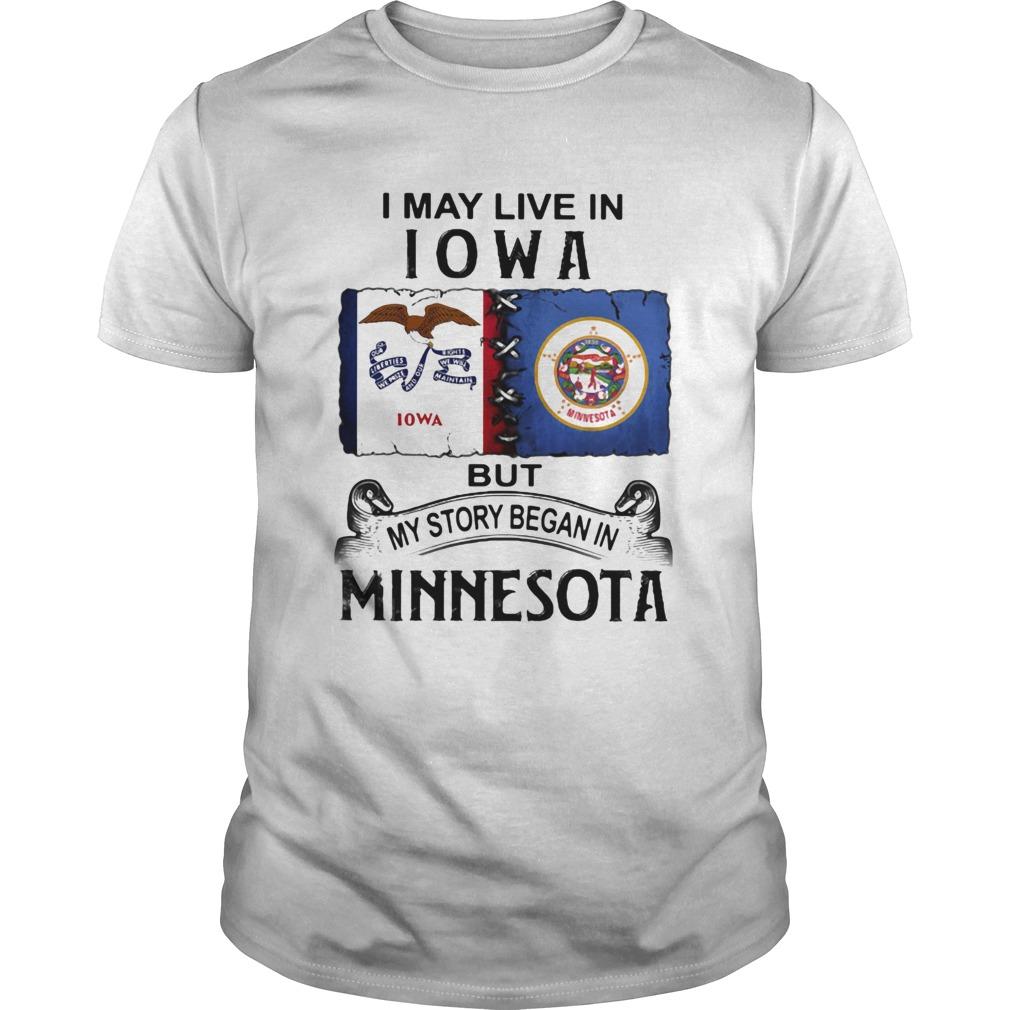 I may live Iowa but my story began in minnesota  Unisex