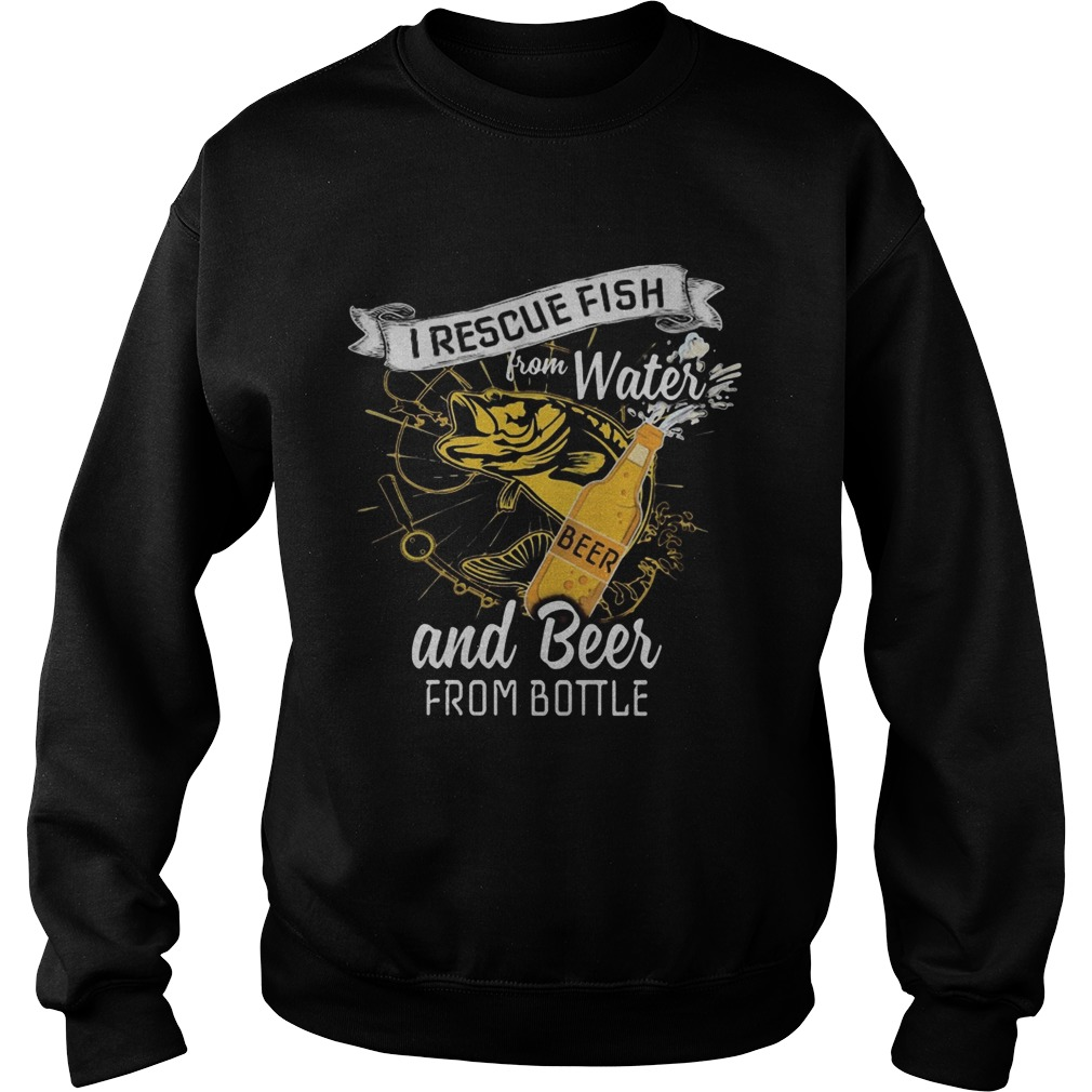 I rescue fish from water and beer from bottle  Sweatshirt