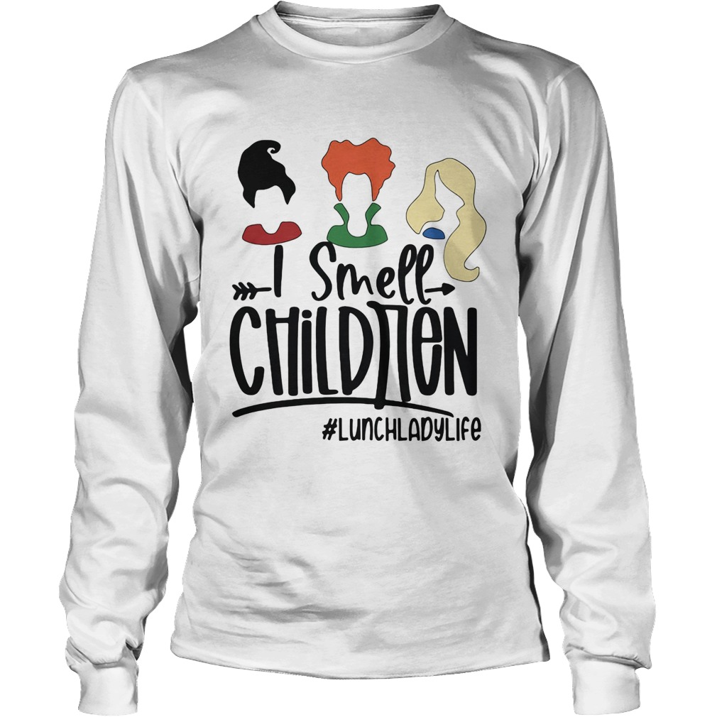 I Smell Children lunchladylife  Long Sleeve