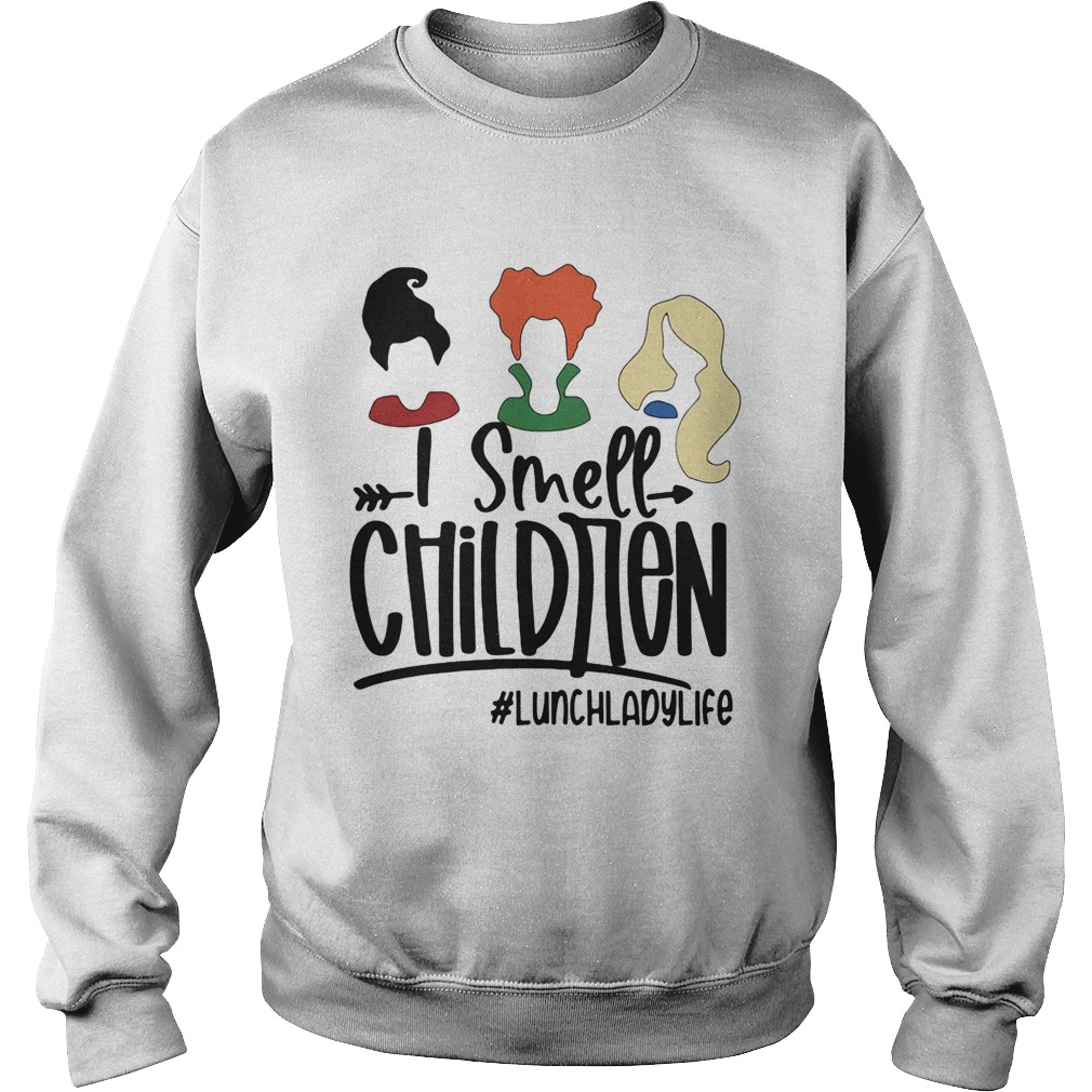 I Smell Children lunchladylife  Sweatshirt