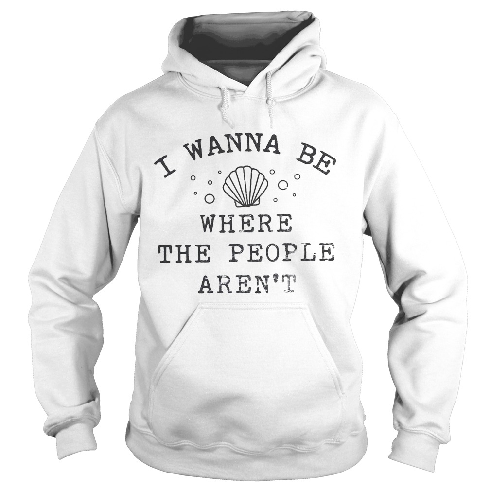 I wanna be where the people arent sea  Hoodie