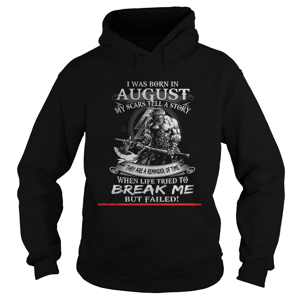 I was born in August my scars tell a story they are a reminder of time when life tries to break me Hoodie
