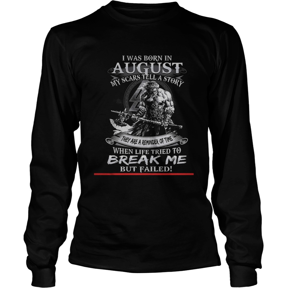 I was born in August my scars tell a story they are a reminder of time when life tries to break me Long Sleeve