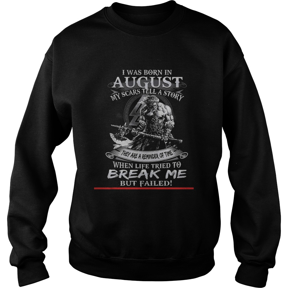I was born in August my scars tell a story they are a reminder of time when life tries to break me Sweatshirt