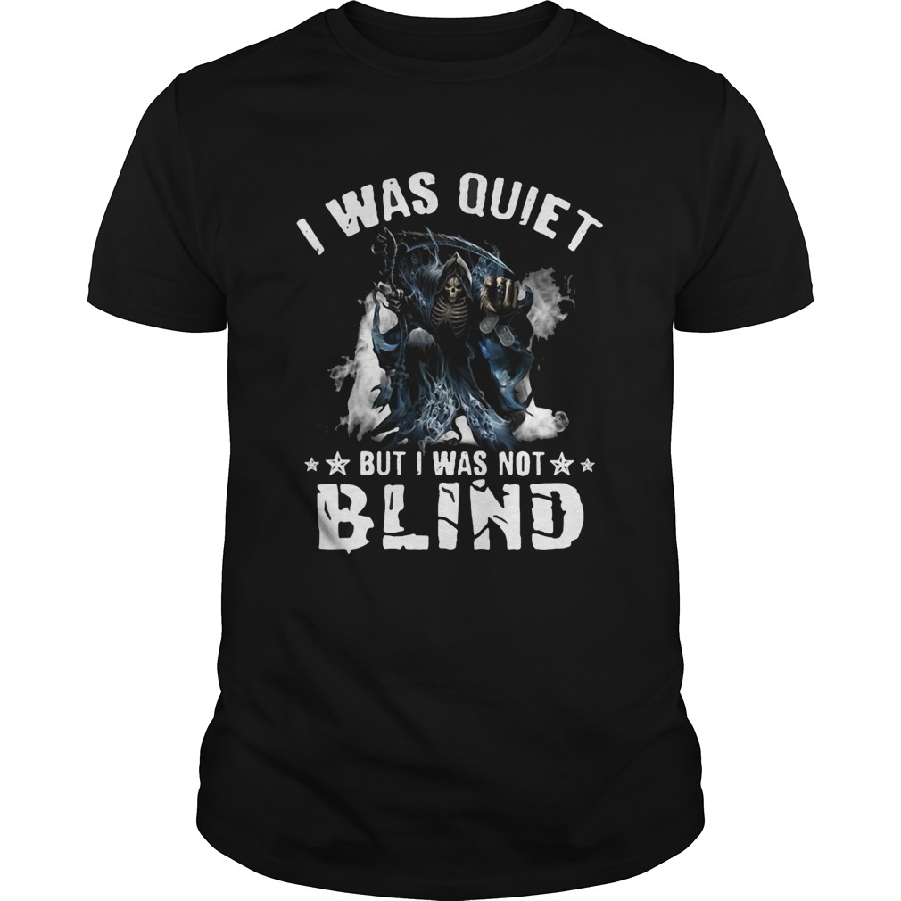 I Was Quiet But I Was Not Blind Mort  Unisex