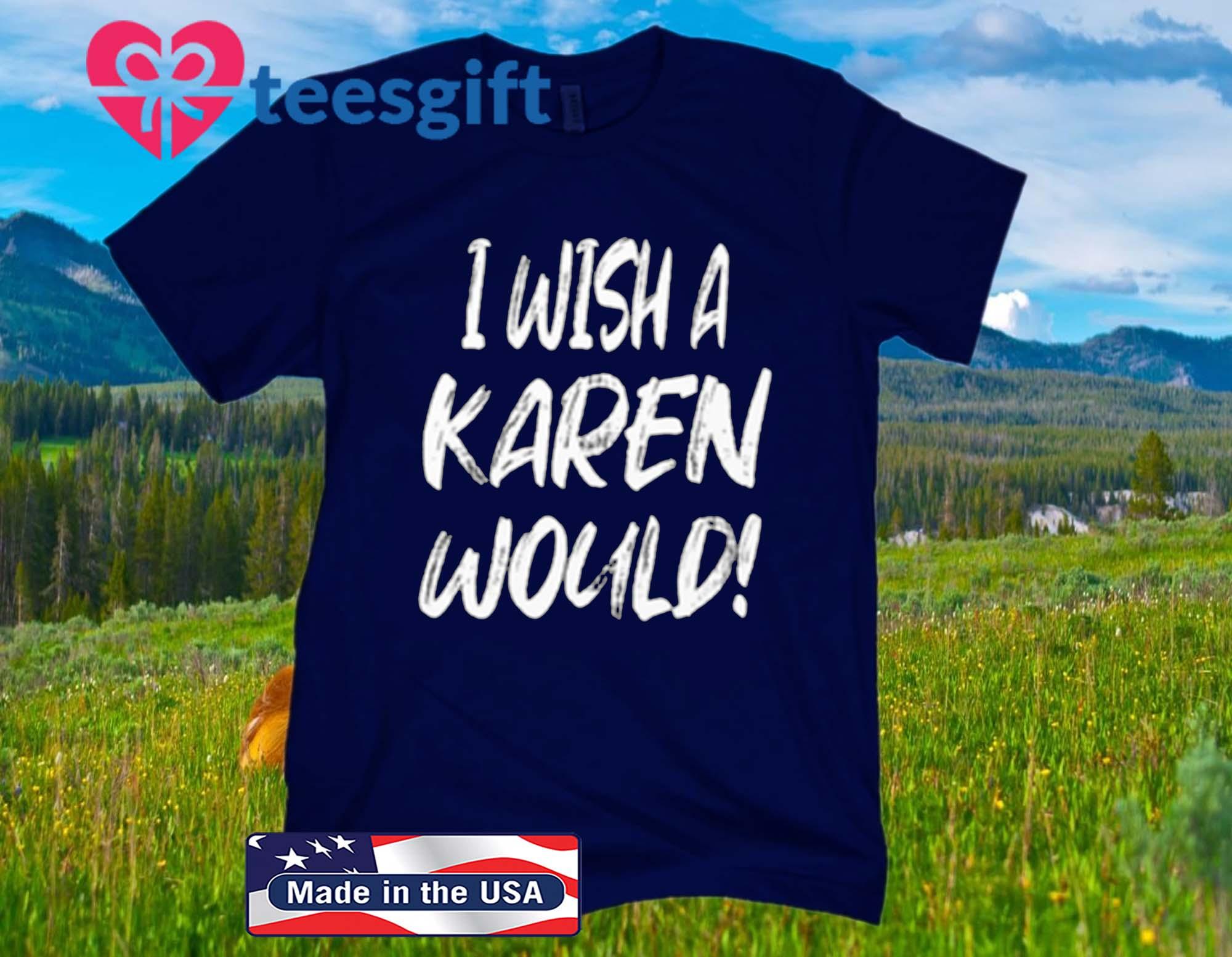 I Wish A Karen Would Black Lives Matter Shirt