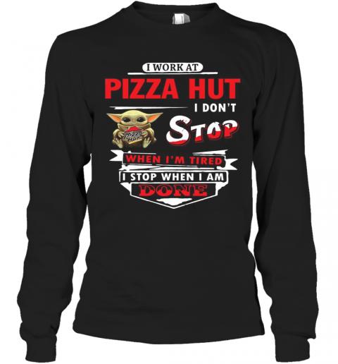 I Work At Pizza Hut I Don'T Stop Baby Yoda T-Shirt Long Sleeved T-shirt