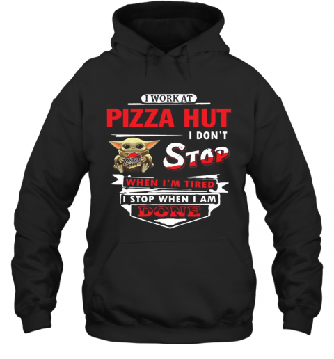 I Work At Pizza Hut I Don'T Stop Baby Yoda T-Shirt Unisex Hoodie