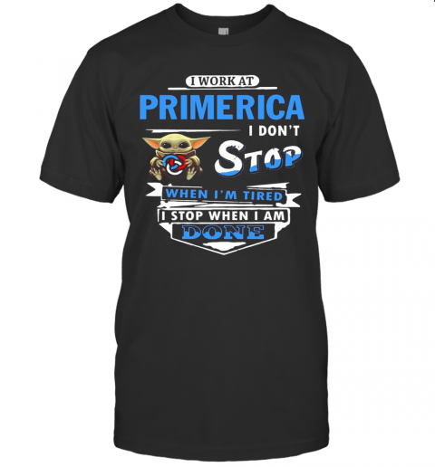 I Work At Primerica I Don'T Stop When I'M Tired Baby Yoda T-Shirt Classic Men's T-shirt