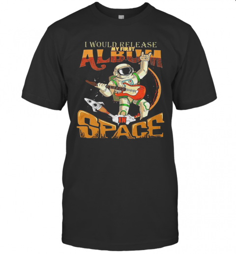 I Would Release My Frst Album Space T-Shirt Classic Men's T-shirt