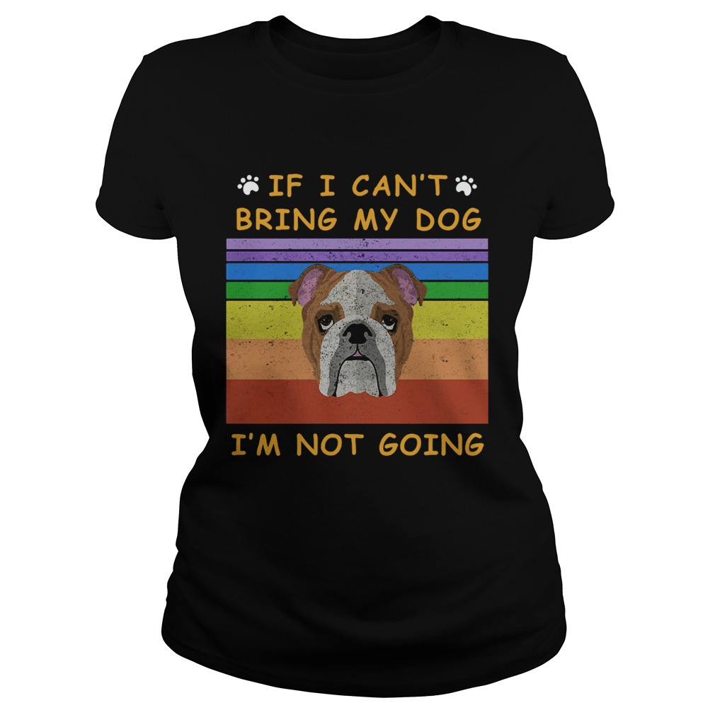 If I Cant Bring My Dog Im Not Going Footprint LGBT Vintage Retro  Classic Ladies