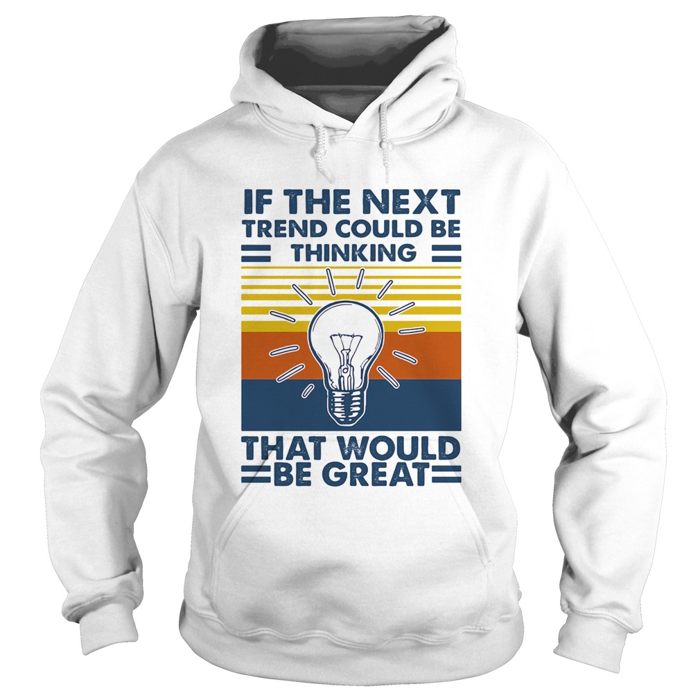 If The Next Trend Could Be Thinking That Would Be Great Science Vintage Retro  Hoodie
