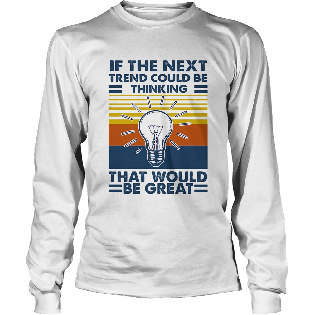 If The Next Trend Could Be Thinking That Would Be Great Science Vintage Retro  Long Sleeve