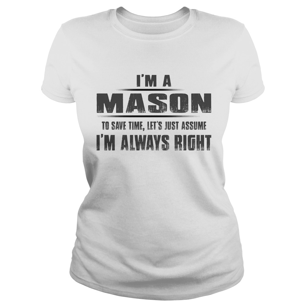 Im A Mason To Save Time Lets Just Assume Im Always Right Classic Ladies