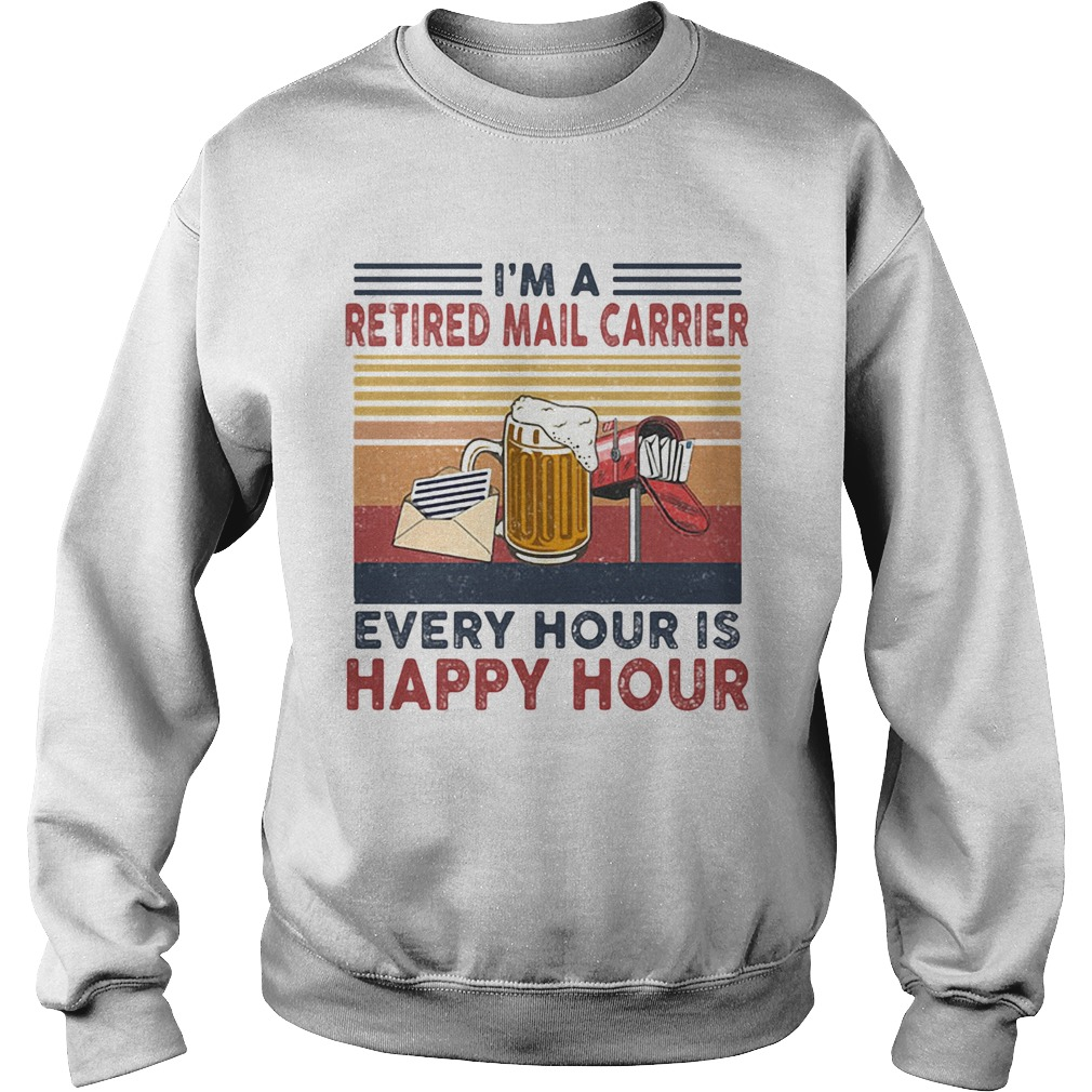 Im a retired mail carrier every hour is happy hour vintage retro  Sweatshirt