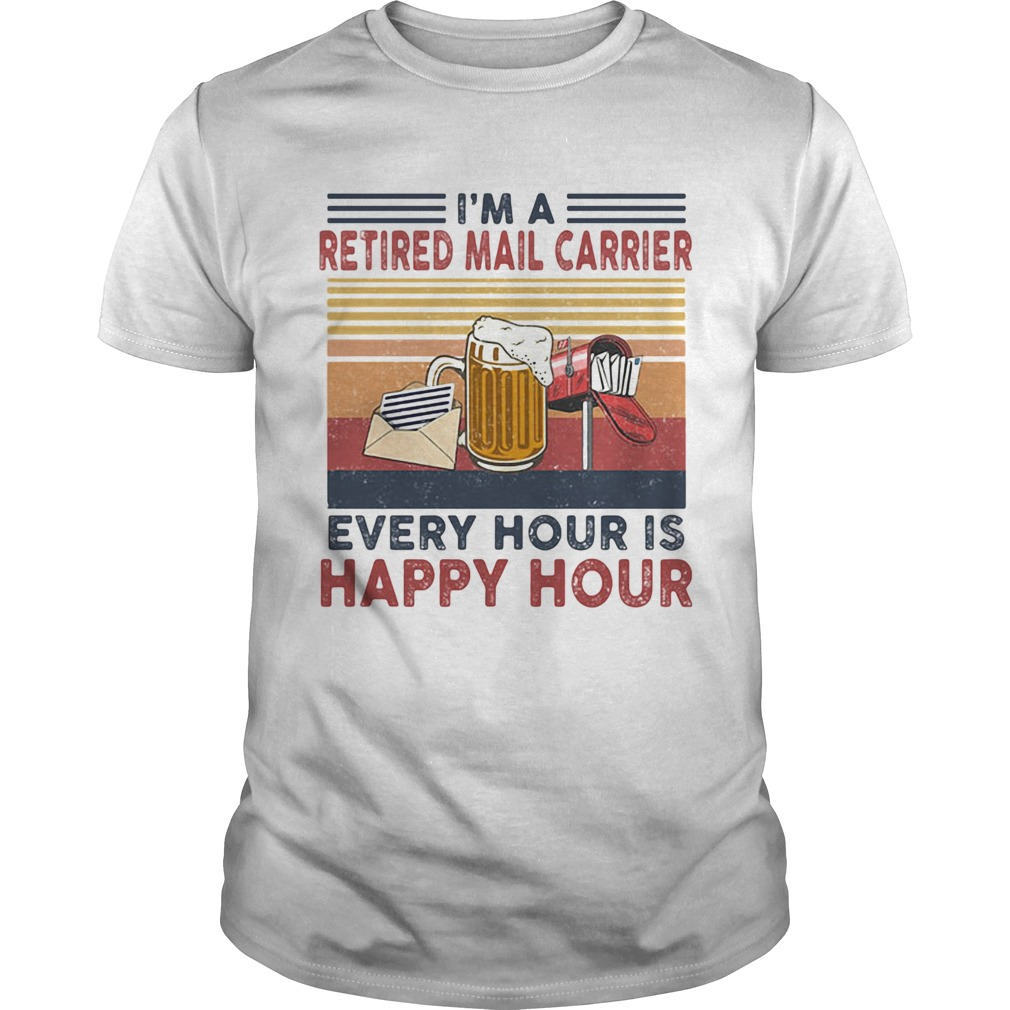 Im a retired mail carrier every hour is happy hour vintage retro  Unisex