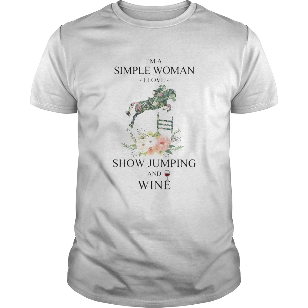 Im a simple woman i love show jumping and wine flowers  Unisex