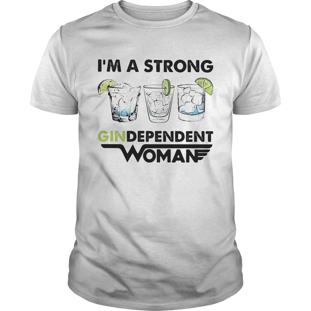Im a strong gindependent woman  Unisex