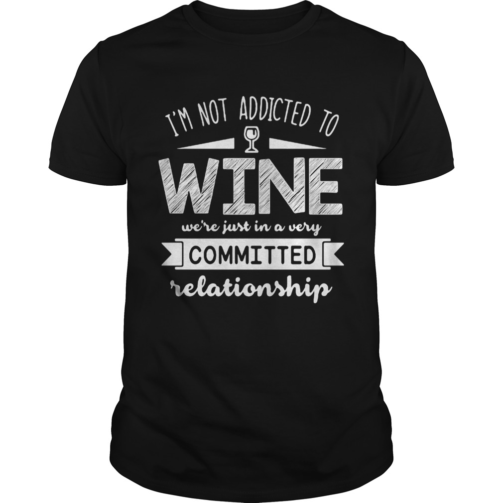 Im not addicted to wine were just in a very committed relationship  Unisex