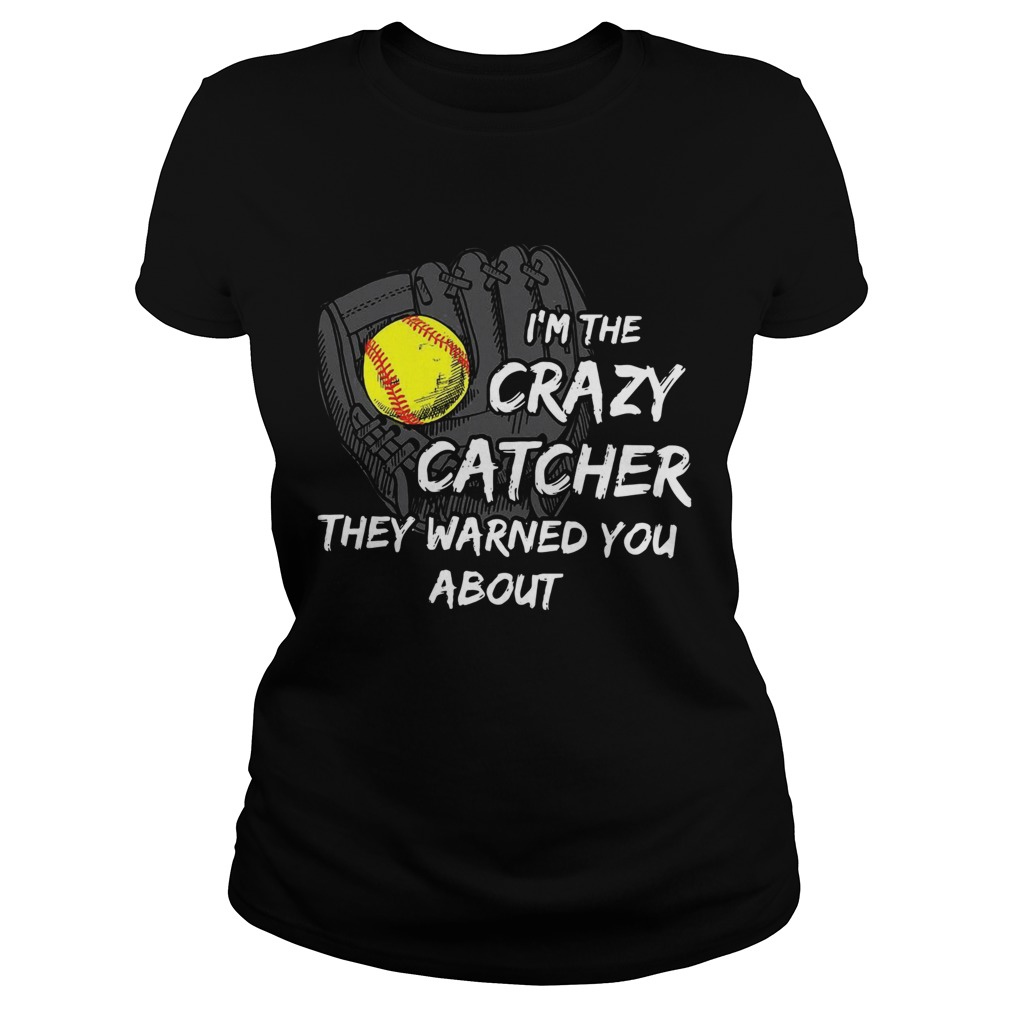 Im The Crazy Catcher They Warned You About  Classic Ladies