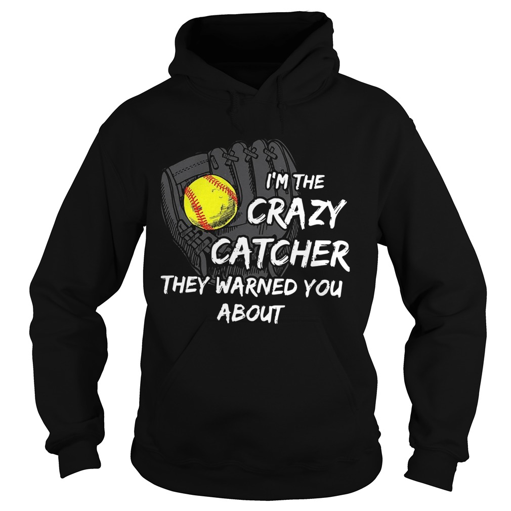 Im The Crazy Catcher They Warned You About  Hoodie